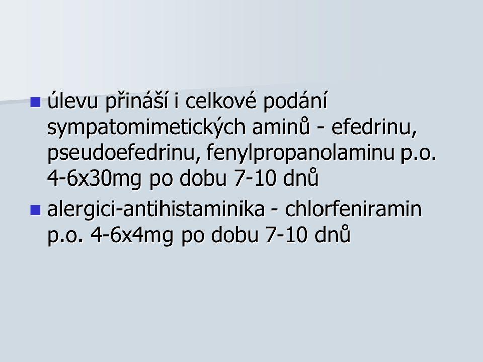 úlevu přináší i celkové podání sympatomimetických aminů - efedrinu, pseudoefedrinu, fenylpropanolaminu p.o. 4-6x30mg po dobu 7-10 dnů