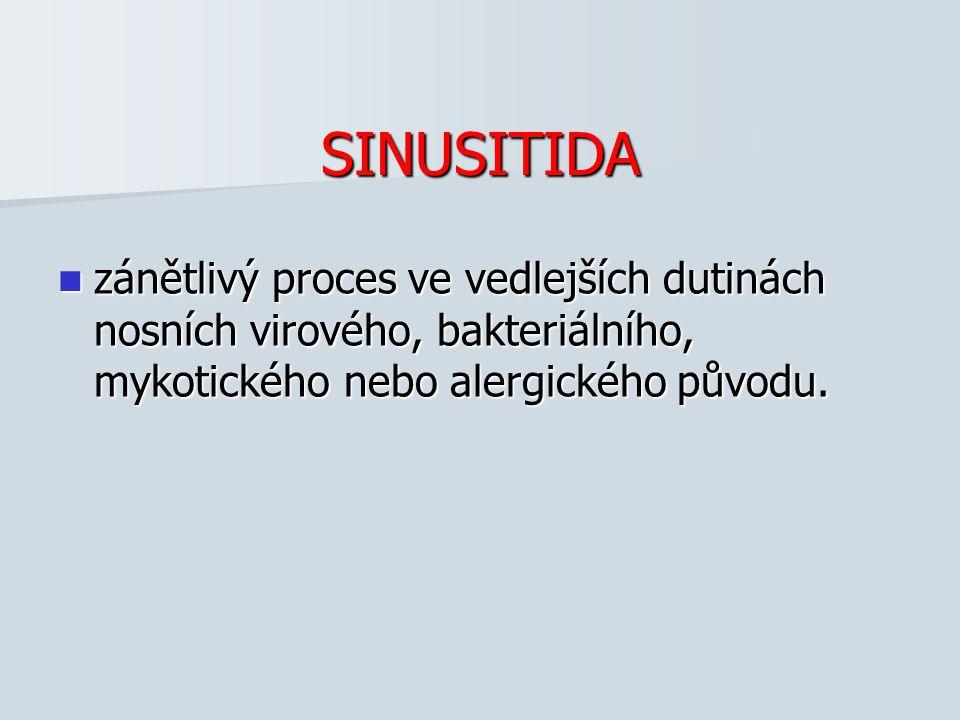SINUSITIDA zánětlivý proces ve vedlejších dutinách nosních virového, bakteriálního, mykotického nebo alergického původu.