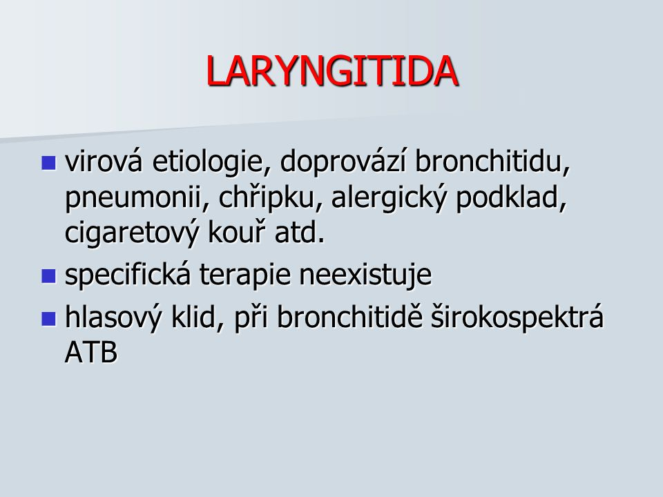 LARYNGITIDA virová etiologie, doprovází bronchitidu, pneumonii, chřipku, alergický podklad, cigaretový kouř atd.