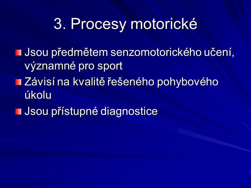 3. Procesy motorické Jsou předmětem senzomotorického učení, významné pro sport. Závisí na kvalitě řešeného pohybového úkolu.