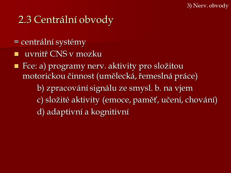 2.3 Centrální obvody = centrální systémy uvnitř CNS v mozku
