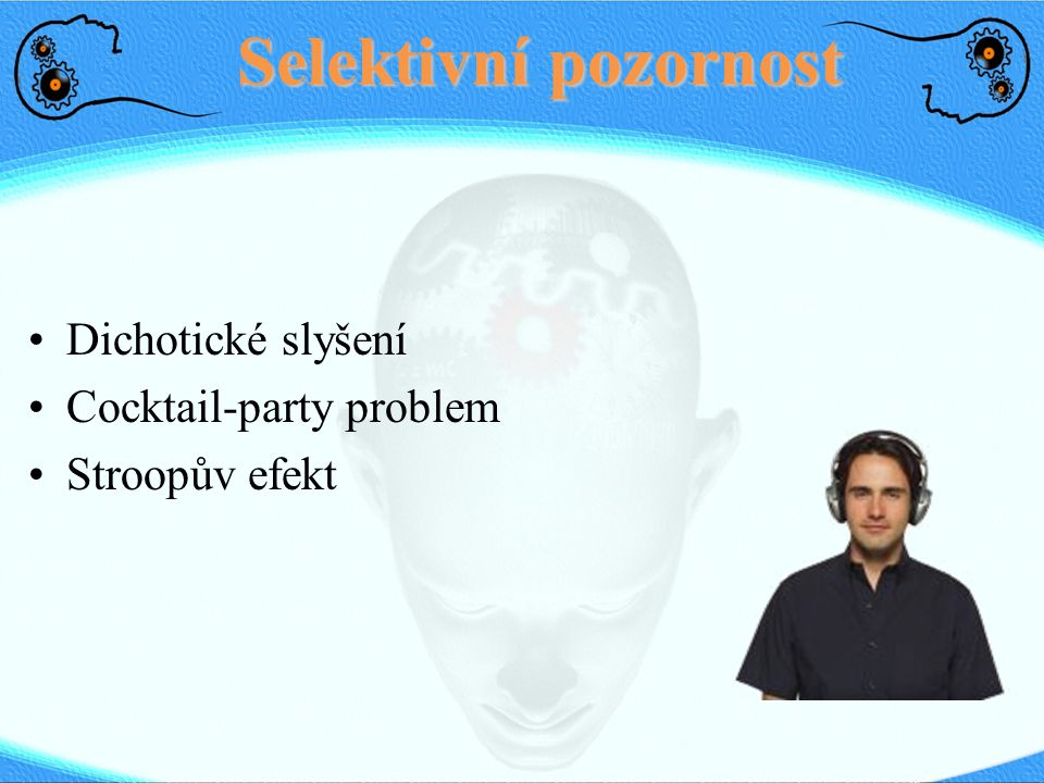 Selektivní pozornost Dichotické slyšení Cocktail-party problem