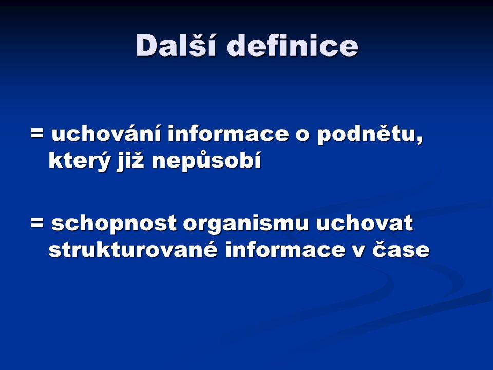 Další definice = uchování informace o podnětu, který již nepůsobí