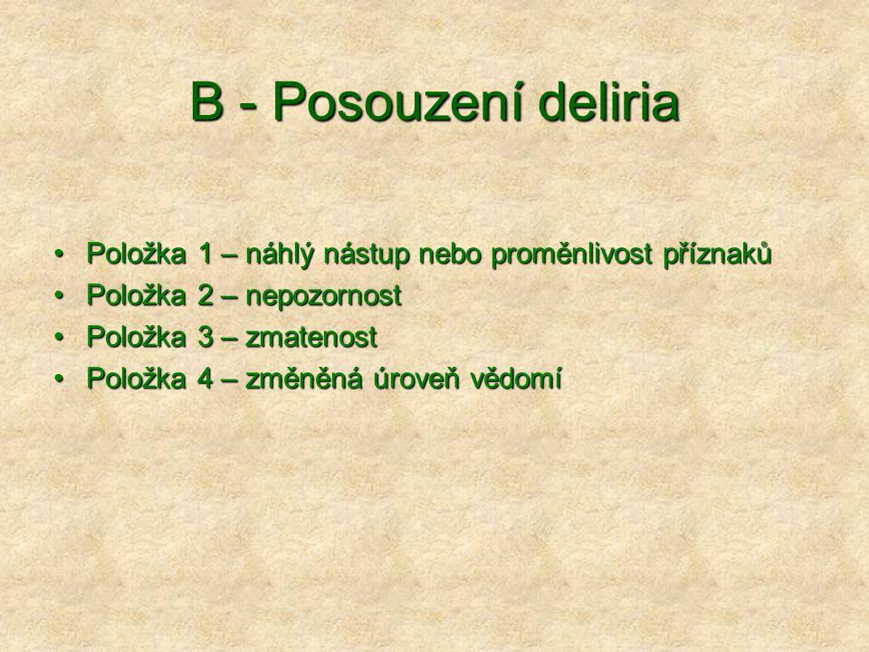 B - Posouzení deliria Položka 1 – náhlý nástup nebo proměnlivost příznaků. Položka 2 – nepozornost.