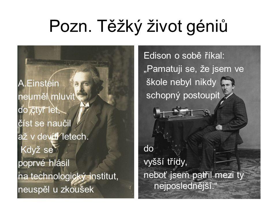 """Pozn. Těžký život géniů Edison o sobě říkal: """"Pamatuji se, že jsem ve"""