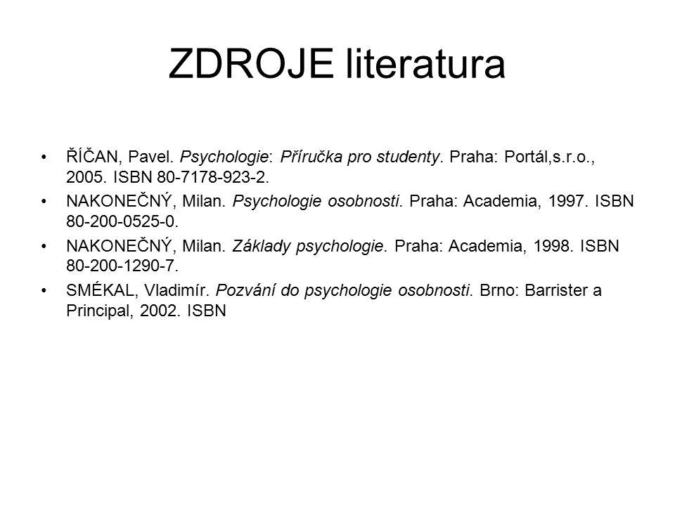 ZDROJE literatura ŘÍČAN, Pavel. Psychologie: Příručka pro studenty. Praha: Portál,s.r.o., 2005. ISBN 80-7178-923-2.