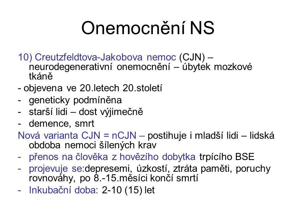 Onemocnění NS 10) Creutzfeldtova-Jakobova nemoc (CJN) – neurodegenerativní onemocnění – úbytek mozkové tkáně.