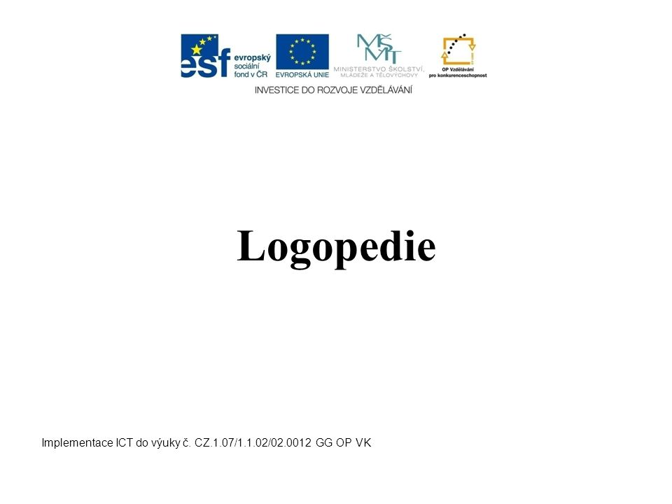 Logopedie Implementace ICT do výuky č. CZ.1.07/1.1.02/02.0012 GG OP VK