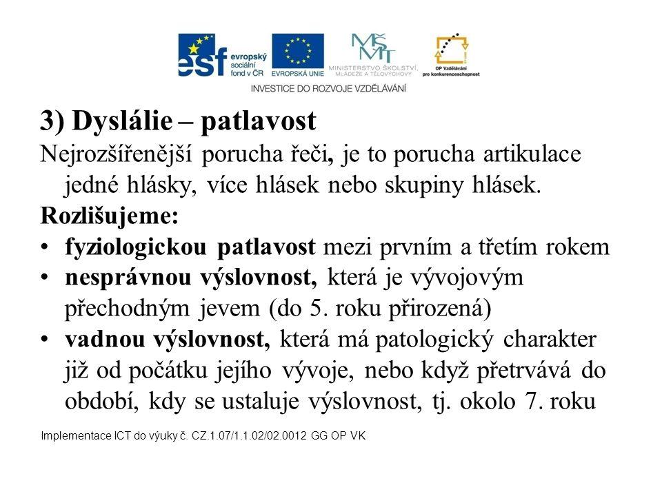 3) Dyslálie – patlavost Nejrozšířenější porucha řeči, je to porucha artikulace jedné hlásky, více hlásek nebo skupiny hlásek.