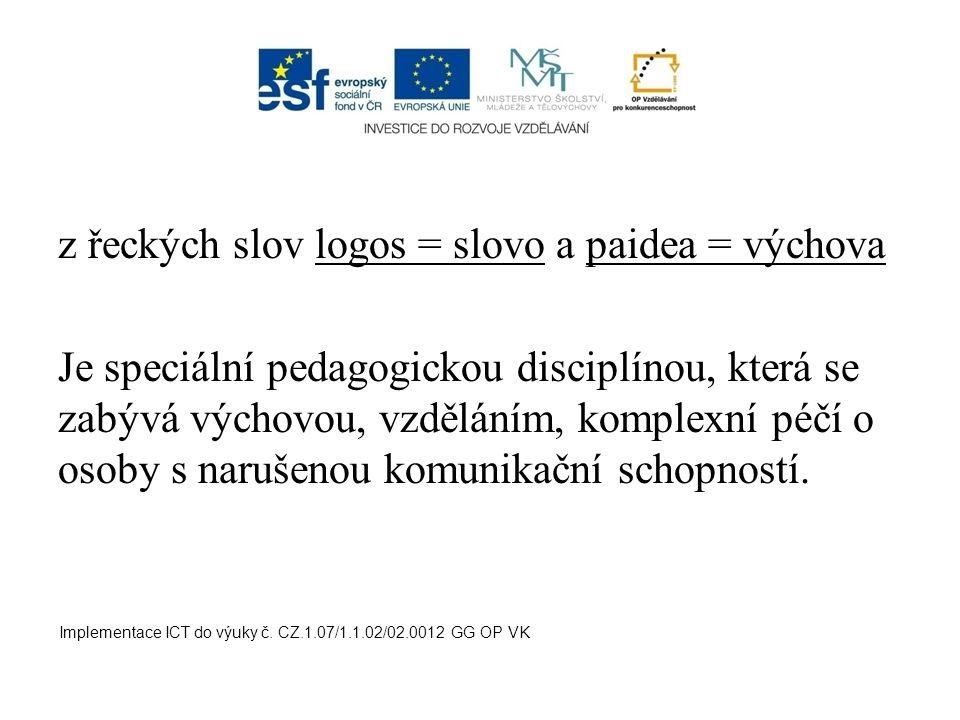 z řeckých slov logos = slovo a paidea = výchova