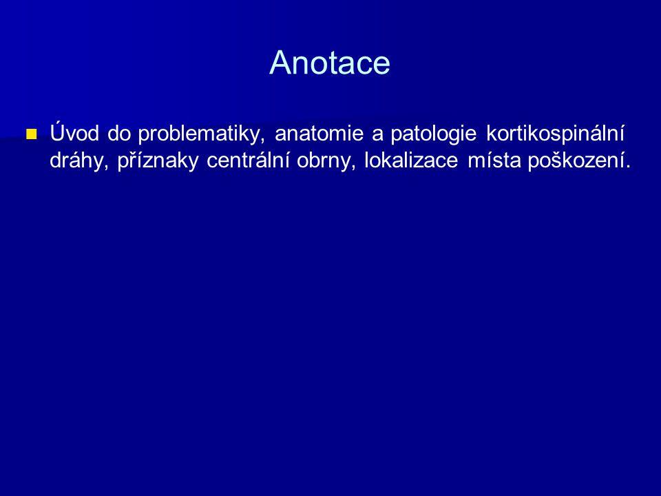 Anotace Úvod do problematiky, anatomie a patologie kortikospinální dráhy, příznaky centrální obrny, lokalizace místa poškození.