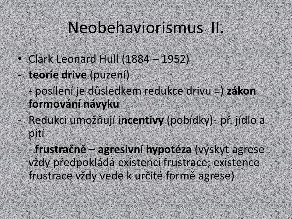 Neobehaviorismus II. Clark Leonard Hull (1884 – 1952)