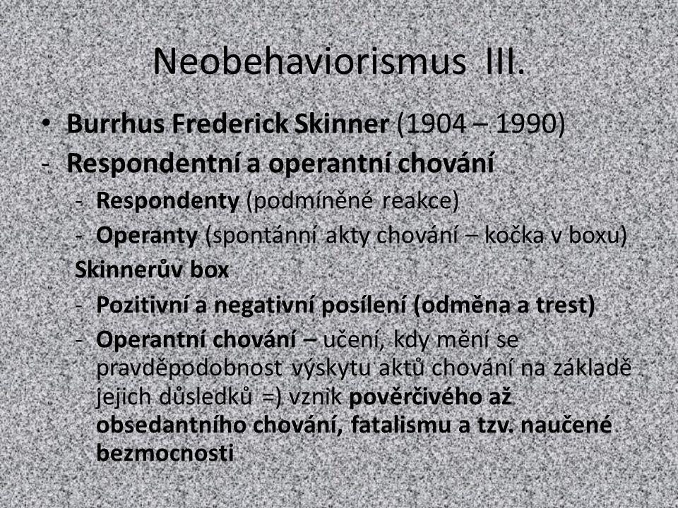 Neobehaviorismus III. Burrhus Frederick Skinner (1904 – 1990)