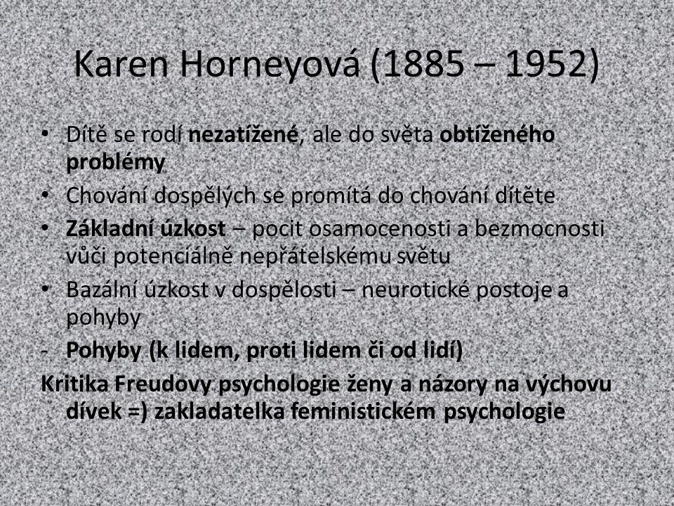 Karen Horneyová (1885 – 1952) Dítě se rodí nezatížené, ale do světa obtíženého problémy. Chování dospělých se promítá do chování dítěte.