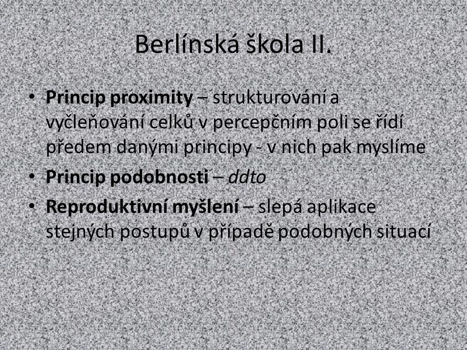 Berlínská škola II. Princip proximity – strukturování a vyčleňování celků v percepčním poli se řídí předem danými principy - v nich pak myslíme.