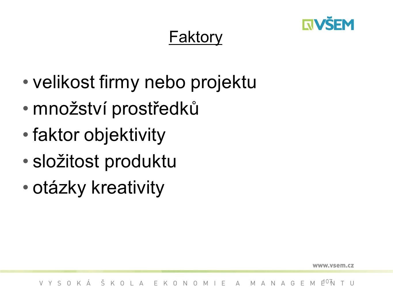 velikost firmy nebo projektu množství prostředků faktor objektivity