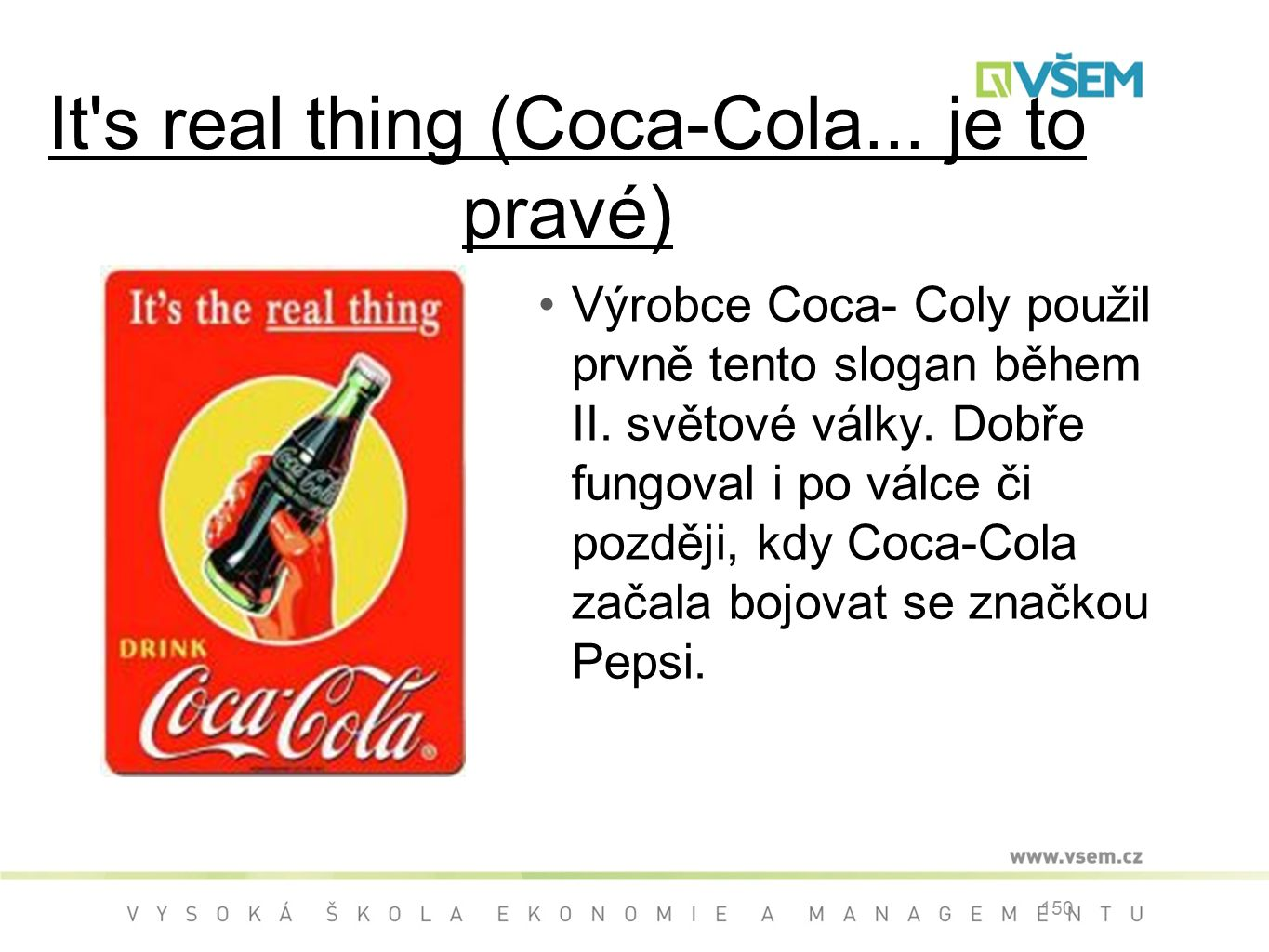 It s real thing (Coca-Cola... je to pravé)