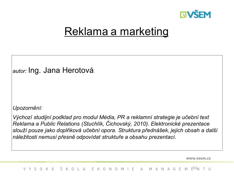 Reklama a marketing autor: Ing. Jana Herotová Upozornění: