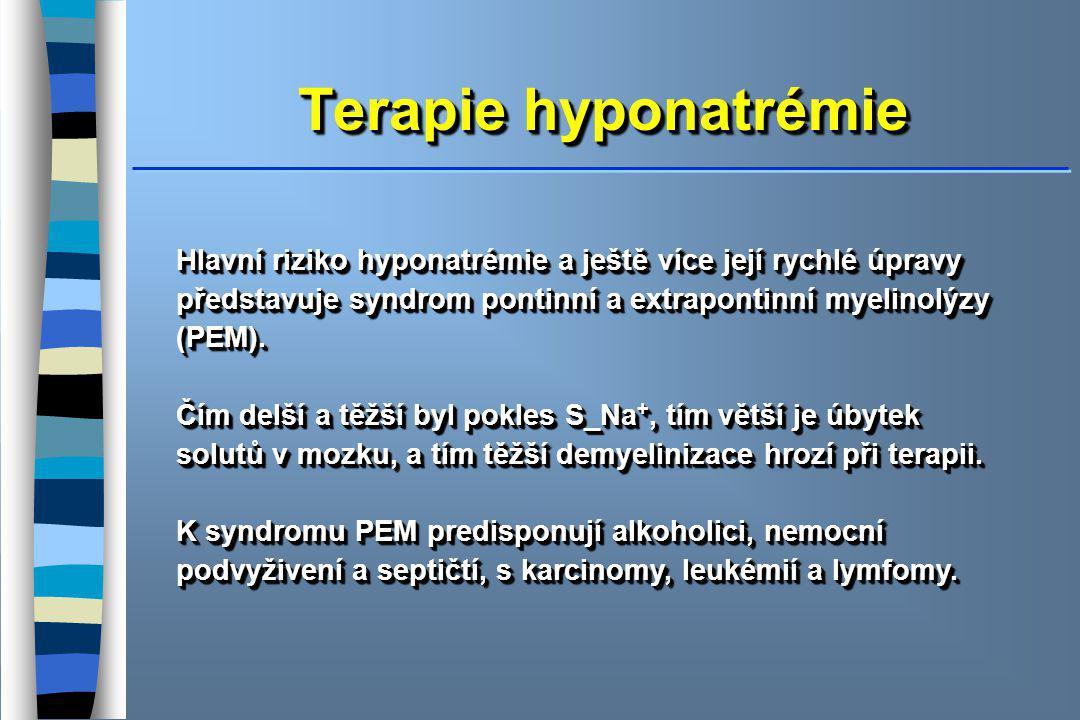 Terapie hyponatrémie Hlavní riziko hyponatrémie a ještě více její rychlé úpravy představuje syndrom pontinní a extrapontinní myelinolýzy (PEM).
