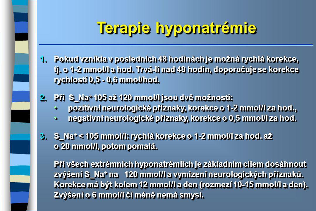 Terapie hyponatrémie Pokud vznikla v posledních 48 hodinách je možná rychlá korekce,