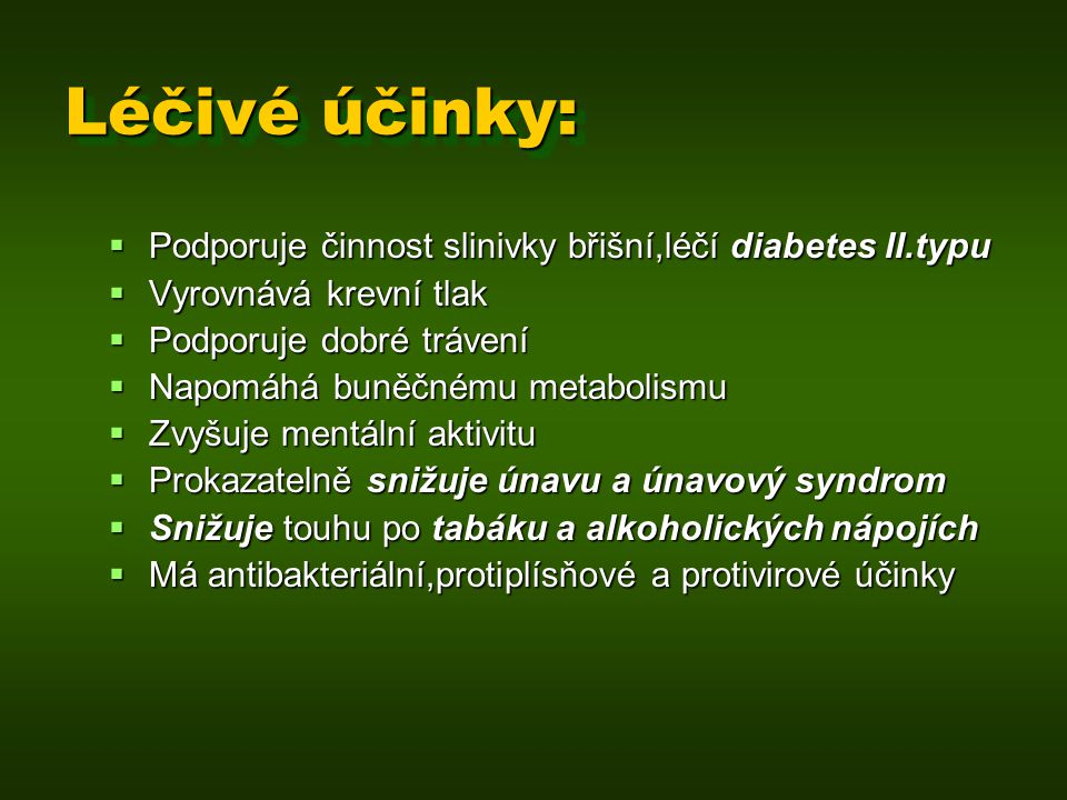 Léčivé účinky: Podporuje činnost slinivky břišní,léčí diabetes II.typu