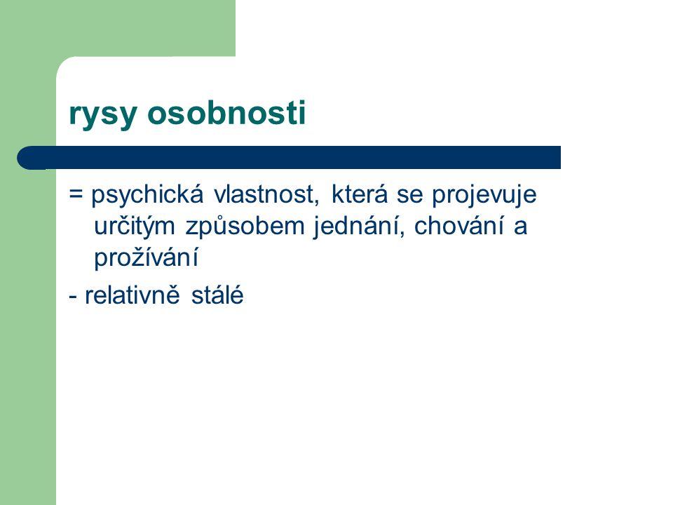 rysy osobnosti = psychická vlastnost, která se projevuje určitým způsobem jednání, chování a prožívání.