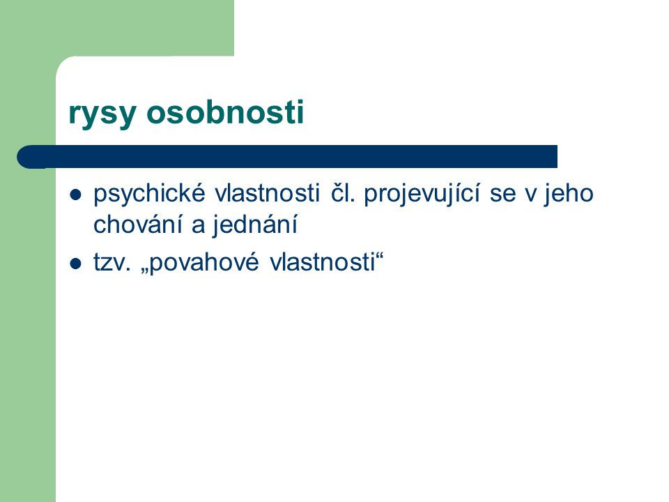 rysy osobnosti psychické vlastnosti čl. projevující se v jeho chování a jednání.