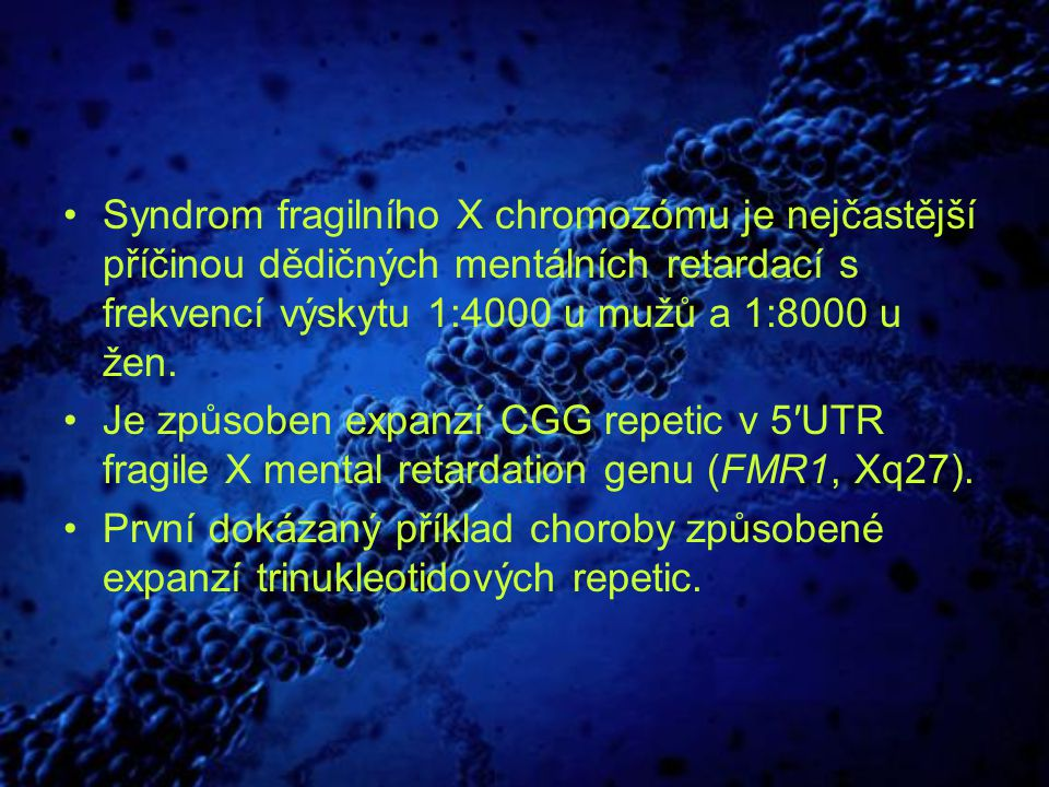 Syndrom fragilního X chromozómu je nejčastější příčinou dědičných mentálních retardací s frekvencí výskytu 1:4000 u mužů a 1:8000 u žen.