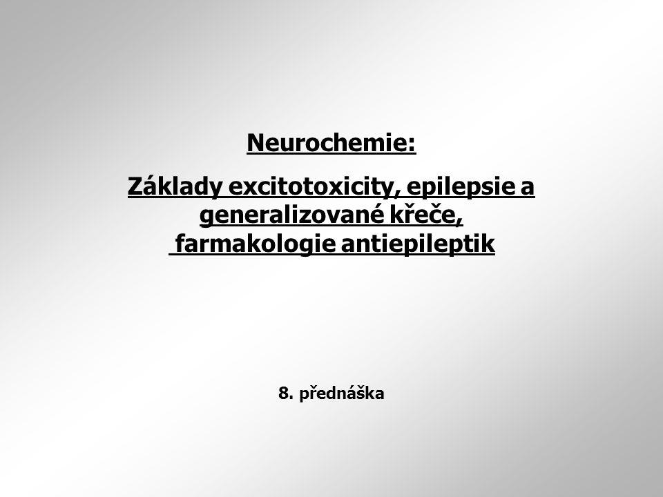Neurochemie: Základy excitotoxicity, epilepsie a generalizované křeče, farmakologie antiepileptik.