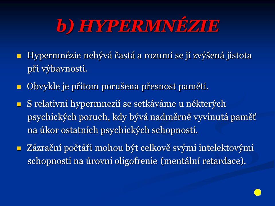 b) HYPERMNÉZIE Hypermnézie nebývá častá a rozumí se jí zvýšená jistota
