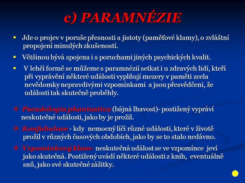 c) PARAMNÉZIE Jde o projev v poruše přesnosti a jistoty (paměťové klamy), o zvláštní. propojení minulých zkušeností.