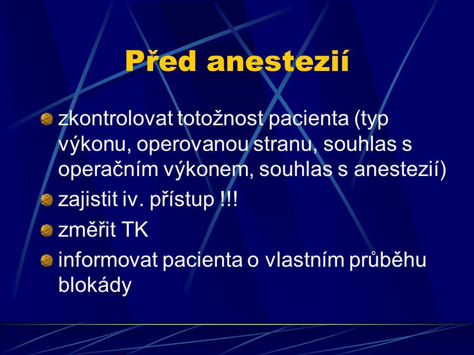 Před anestezií zkontrolovat totožnost pacienta (typ výkonu, operovanou stranu, souhlas s operačním výkonem, souhlas s anestezií)