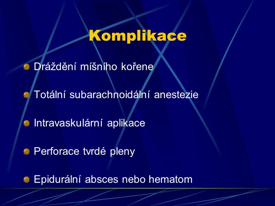 Komplikace Dráždění míšního kořene Totální subarachnoidální anestezie