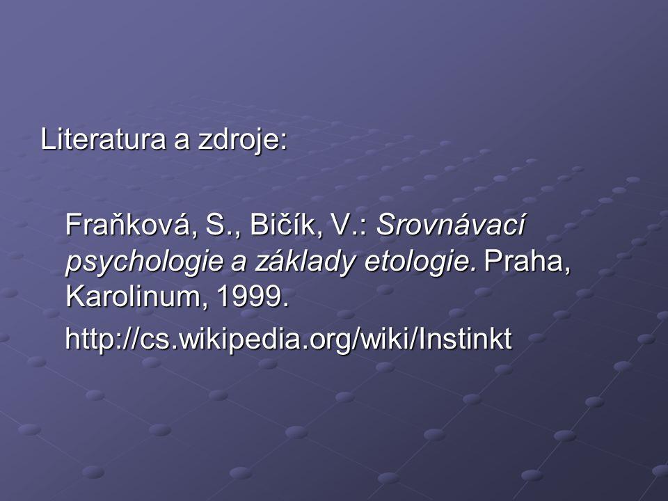 Literatura a zdroje: Fraňková, S., Bičík, V.: Srovnávací psychologie a základy etologie. Praha, Karolinum, 1999.