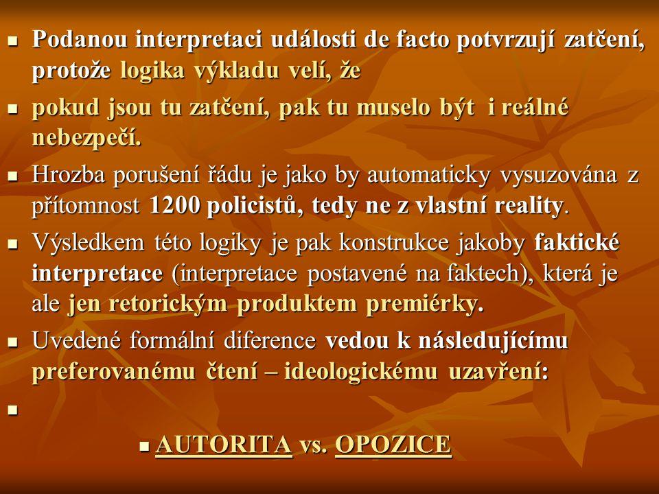 Podanou interpretaci události de facto potvrzují zatčení, protože logika výkladu velí, že