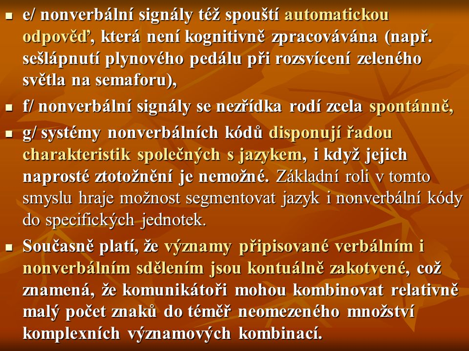 e/ nonverbální signály též spouští automatickou odpověď, která není kognitivně zpracovávána (např. sešlápnutí plynového pedálu při rozsvícení zeleného světla na semaforu),