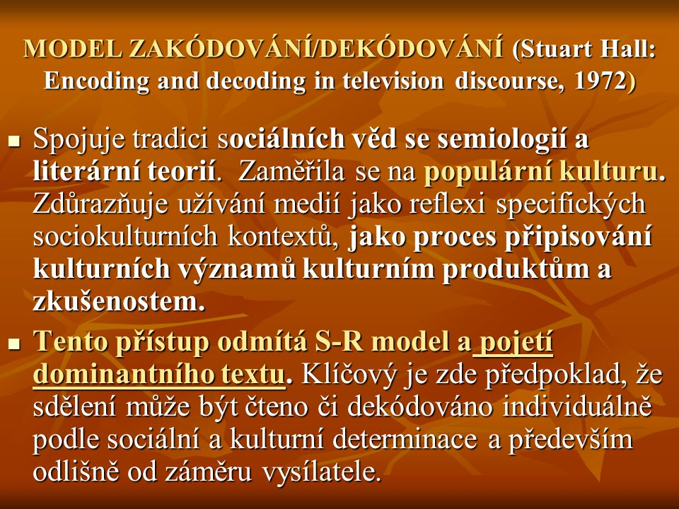 MODEL ZAKÓDOVÁNÍ/DEKÓDOVÁNÍ (Stuart Hall: Encoding and decoding in television discourse, 1972)