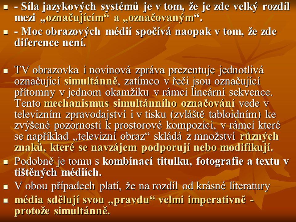 """- Síla jazykových systémů je v tom, že je zde velký rozdíl mezi """"označujícím a """"označovaným ."""