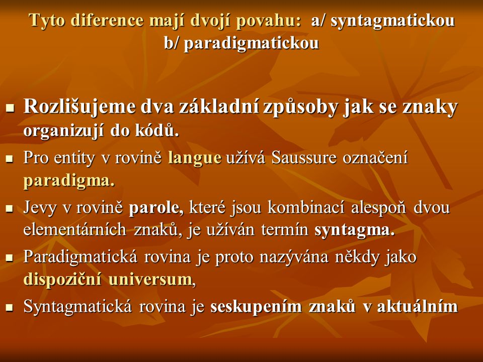 Tyto diference mají dvojí povahu: a/ syntagmatickou b/ paradigmatickou