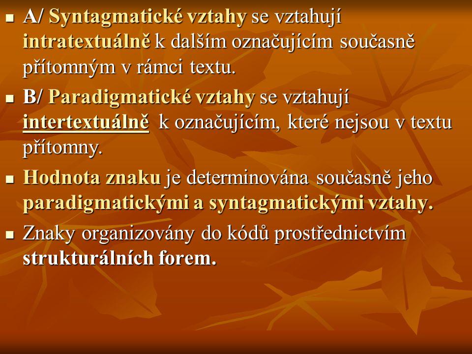 A/ Syntagmatické vztahy se vztahují intratextuálně k dalším označujícím současně přítomným v rámci textu.