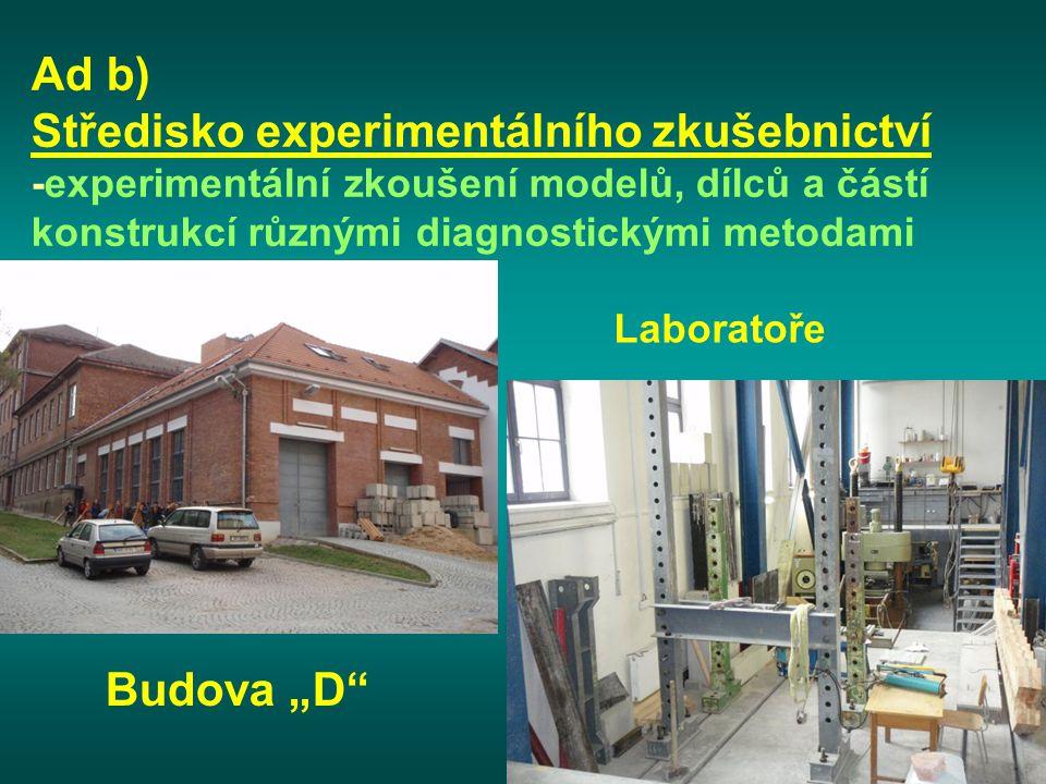 Ad b) Středisko experimentálního zkušebnictví -experimentální zkoušení modelů, dílců a částí konstrukcí různými diagnostickými metodami