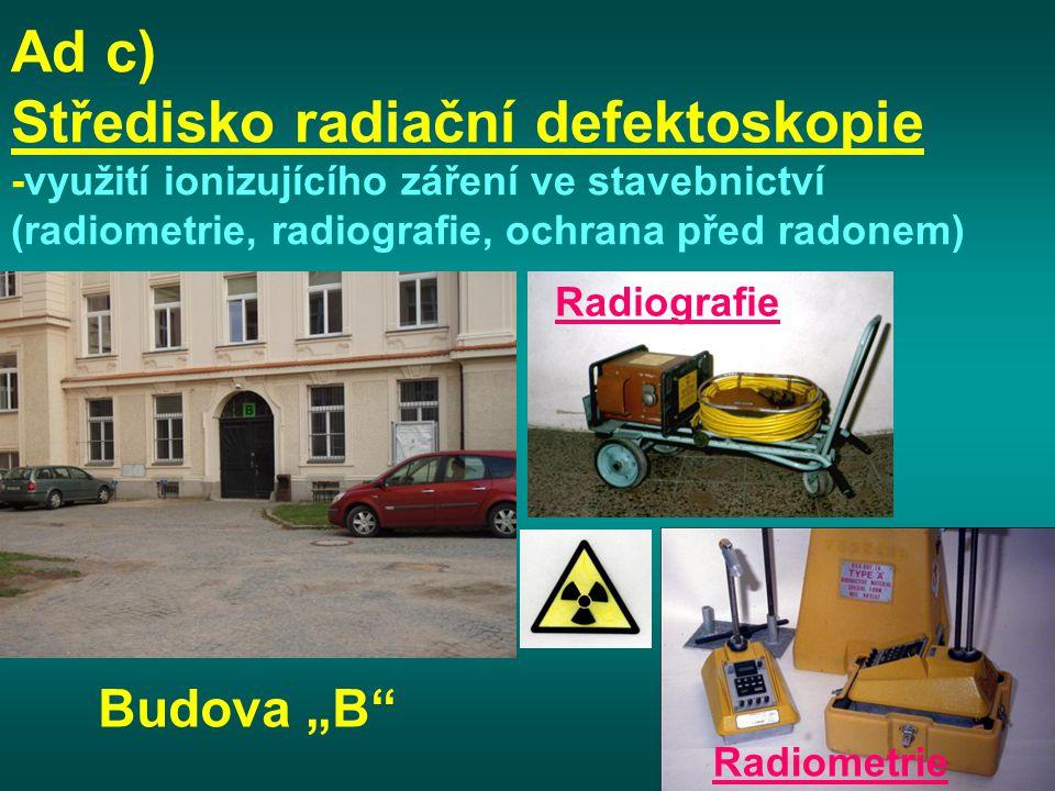 Ad c) Středisko radiační defektoskopie -využití ionizujícího záření ve stavebnictví (radiometrie, radiografie, ochrana před radonem)