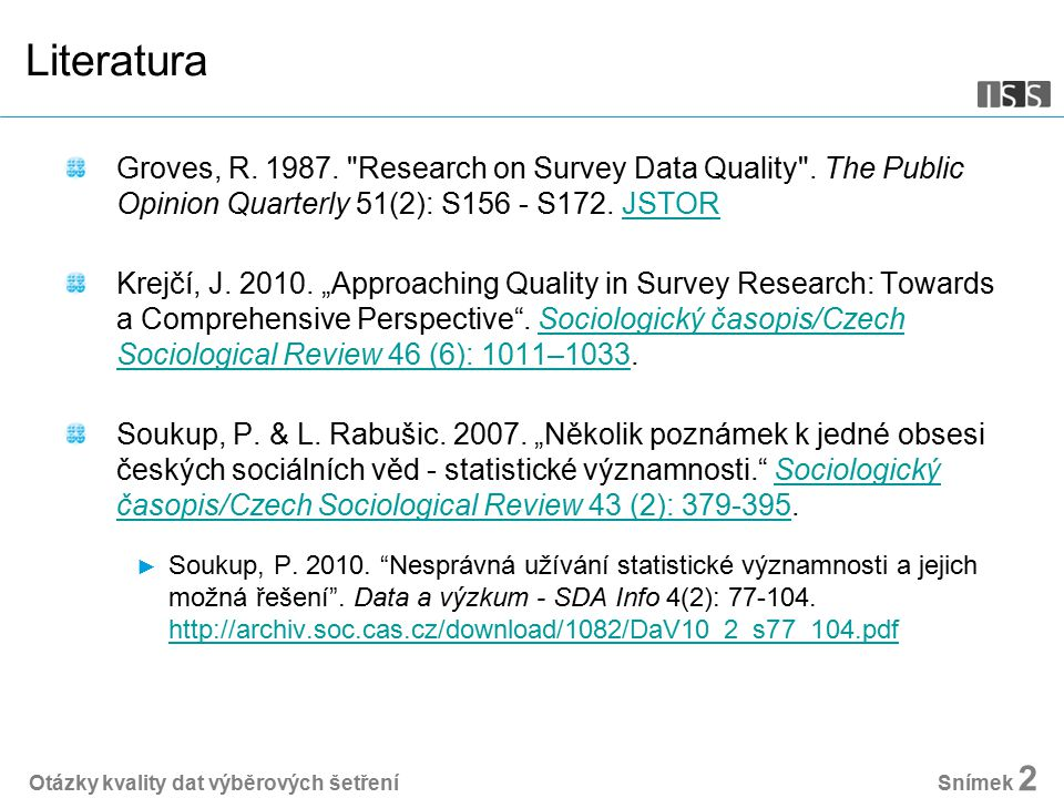 Literatura Groves, R. 1987. Research on Survey Data Quality . The Public Opinion Quarterly 51(2): S156 - S172. JSTOR.