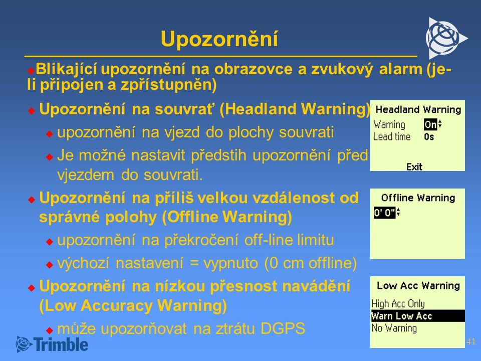 Upozornění Blikající upozornění na obrazovce a zvukový alarm (je-li připojen a zpřístupněn) Upozornění na souvrať (Headland Warning)