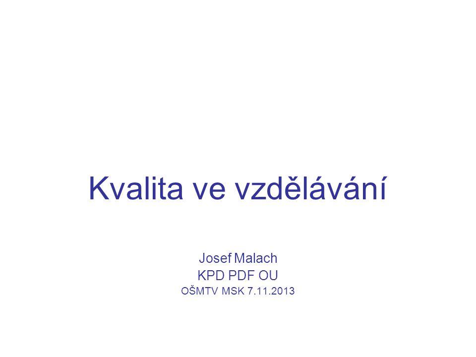 Kvalita ve vzdělávání Josef Malach KPD PDF OU OŠMTV MSK 7.11.2013
