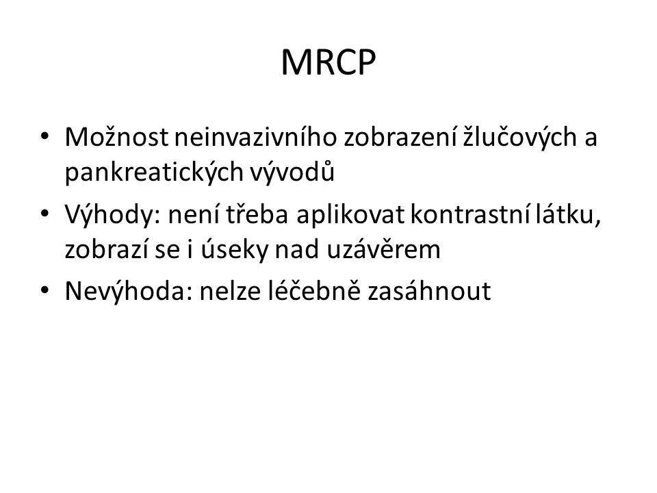 MRCP Možnost neinvazivního zobrazení žlučových a pankreatických vývodů
