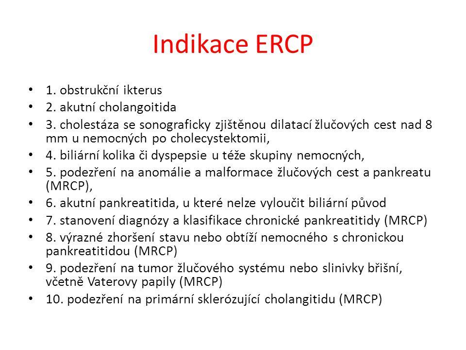 Indikace ERCP 1. obstrukční ikterus 2. akutní cholangoitida