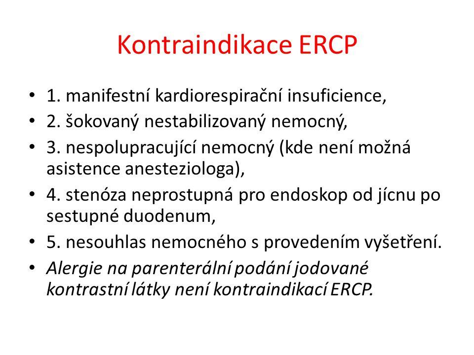 Kontraindikace ERCP 1. manifestní kardiorespirační insuficience,