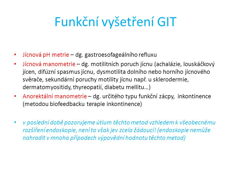 Funkční vyšetření GIT Jícnová pH metrie – dg. gastroesofageálního refluxu.