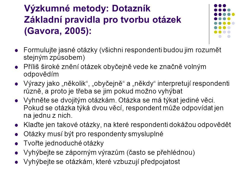 Výzkumné metody: Dotazník Základní pravidla pro tvorbu otázek (Gavora, 2005):